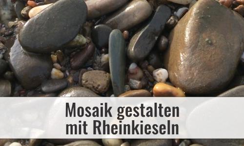 Mosaik gestalten mit Rheinkieseln